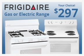 Frigidaire Gas or Electric Range Your Choice $297!