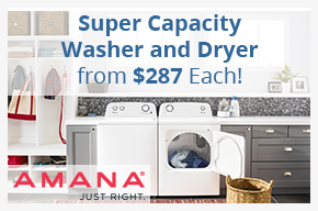Amana Super Capacity Washers and Dryers from just $287 each.