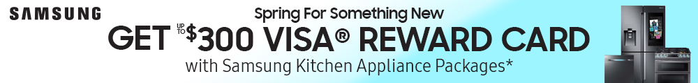 Samsung Spring For Something New. Get up to $300 Visa® Reward Card with Samsung Kitchen Appliance Packages*