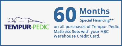 60 Months special financing on tempur pedic with your ABC Warehouse card.