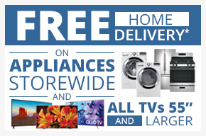 "Free Home Delivery on ALL TVs 55"" and Larger and  Appliances Storewide!"