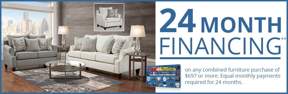 24 Month Financing on any combined furniture purchase of $697 or more!