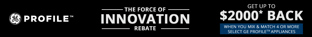 GE Profile The Force Of Innovation Rebate. Get Up To $2000 Back when you mix & match 4 or more select GE Profile Appliance