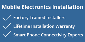Mobile Electronics Installation featuring factory trained installers, lifetime installation warranty and smart phone connectivity experts.